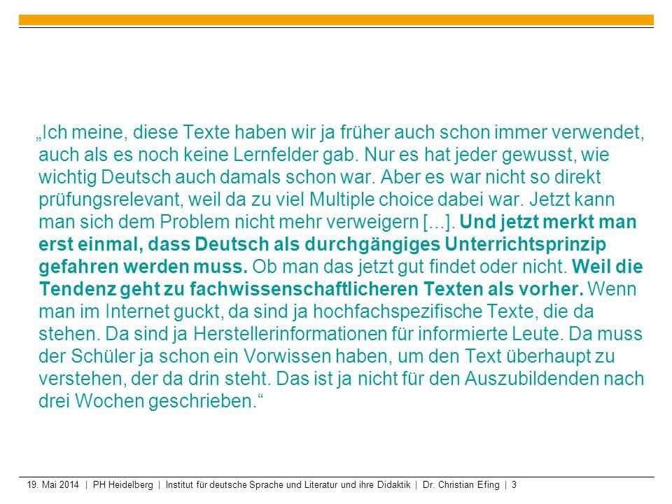 """""""Ich meine, diese Texte haben wir ja früher auch schon immer verwendet, auch als es noch keine Lernfelder gab. Nur es hat jeder gewusst, wie wichtig Deutsch auch damals schon war. Aber es war nicht so direkt prüfungsrelevant, weil da zu viel Multiple choice dabei war. Jetzt kann man sich dem Problem nicht mehr verweigern [...]. Und jetzt merkt man erst einmal, dass Deutsch als durchgängiges Unterrichtsprinzip gefahren werden muss. Ob man das jetzt gut findet oder nicht. Weil die Tendenz geht zu fachwissenschaftlicheren Texten als vorher. Wenn man im Internet guckt, da sind ja hochfachspezifische Texte, die da stehen. Da sind ja Herstellerinformationen für informierte Leute. Da muss der Schüler ja schon ein Vorwissen haben, um den Text überhaupt zu verstehen, der da drin steht. Das ist ja nicht für den Auszubildenden nach drei Wochen geschrieben."""